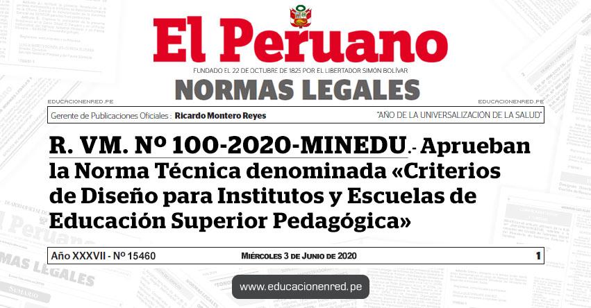 R. VM. Nº 100-2020-MINEDU.- Aprueban la Norma Técnica denominada «Criterios de Diseño para Institutos y Escuelas de Educación Superior Pedagógica»