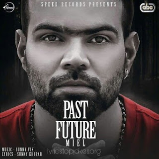 PAST FUTURE SONG: A Latest Punjabi Song sung by MIEL. This song is composed by Sunny Vik and Lyrics is penned by Sunny Khepar.