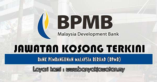 Jawatan Kosong 2019 di Bank Pembangunan Malaysia Berhad (BPMB)
