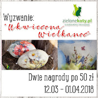 http://sklepzielonekoty.blogspot.com/2018/03/wyzwanie-ukwiecona-wielkanoc.html?m=1
