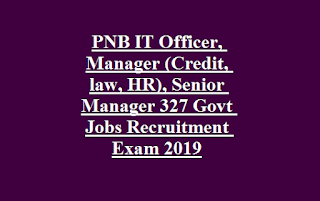 PNB IT Officer, Manager (Credit, law, HR), Senior Manager (Credit, law) 327 Govt Jobs Recruitment Exam 2019