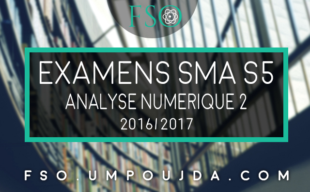 """SMA S5 : Exemen Corrigé """"Analyse Numérique 2"""" 2016/217"""
