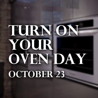 Turn On Your Oven Day, October 23