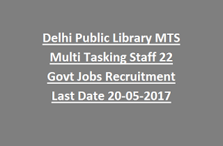 Delhi Public Library MTS Multi Tasking Staff 22 Govt Jobs Recruitment Last Date 20-05-2017