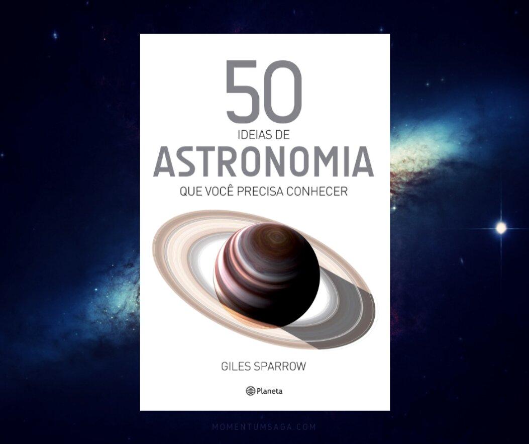 Resenha: 50 ideias da astronomia que você precisa conhecer, de Giles Sparrow