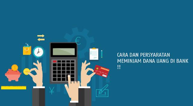 Cara Dan Syarat Meminjam Dana Atau Uang Di Bank