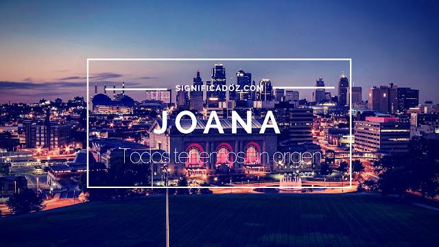 Significado del Nombre Joana ¿Que Significa?