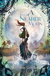 A Nearer Moon by Melanie Crowder