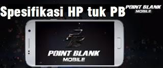 Spesifikasi HP Untuk Main Point Blank 2017