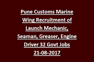 Pune Customs Marine Wing Recruitment of Launch Mechanic, Seaman, Greaser, Engine Driver 32 Govt Jobs 21-08-2017