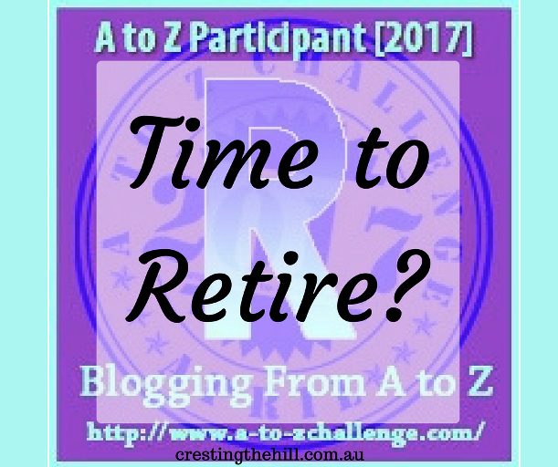 The A-Z Challenge ~ Why Midlife's Fabulous ~ Retirement???