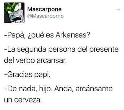 papá, qué es Arkansas?, la segunda persona del presente del verbo arcansar, gracias papi, de nada ,hijo, anda, arcánsame una cerveza
