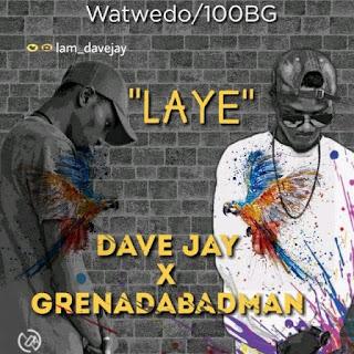 DOWNLOAD MUSIC: DAVE JAY X GRENADA –  LAYE