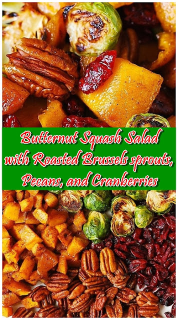Butternut Squash Salad with Roasted Brussels sprouts, Pecans, and Cranberries