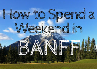 How to Spend a Weekend in Banff AB