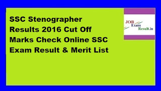SSC Stenographer Results 2016 Cut Off Marks Check Online SSC Exam Result & Merit List