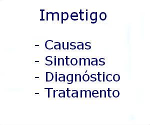 Impetigo causas sintomas diagnóstico tratamento prevenção riscos complicações