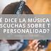 ¿Qué dice la música que escuchas sobre tu personalidad?