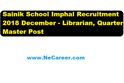 Sainik School Imphal Recruitment 2018 December - Librarian, Quarter Master Post