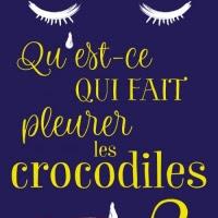 Qu'est-ce qui fait pleurer les crocodiles ? de Lucie Castel