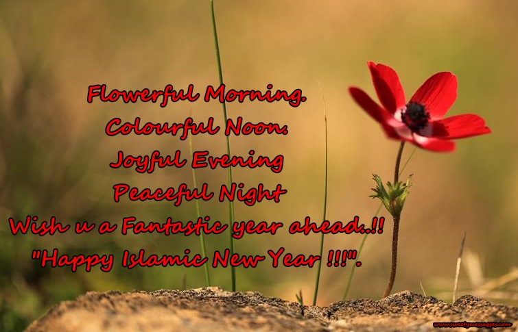 flowerful morning colourful noon joyful evening peaceful night wish u a fantastic year ahead happy islamic new year