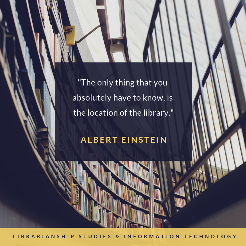"""The only thing that you absolutely have to know, is the location of the library.""""  Albert Einstein"""