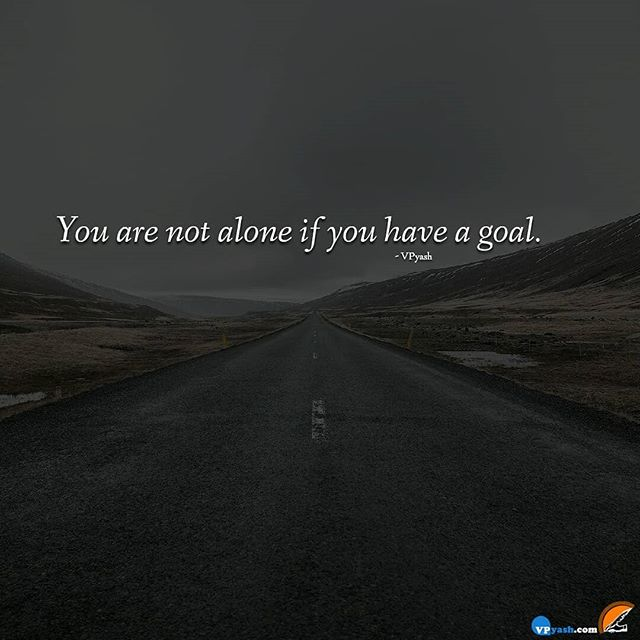 You are not alone if you have a goal vpyash