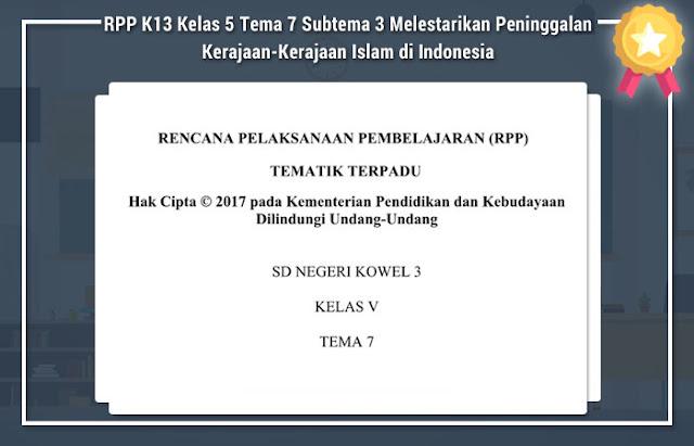 RPP K13 Kelas 5 Tema 7 Subtema 3 Melestarikan Peninggalan Kerajaan-Kerajaan Islam di Indonesia
