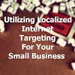 Utilizing Localized Internet Targeting For Your Small Business | Grady Winston (this is my website)