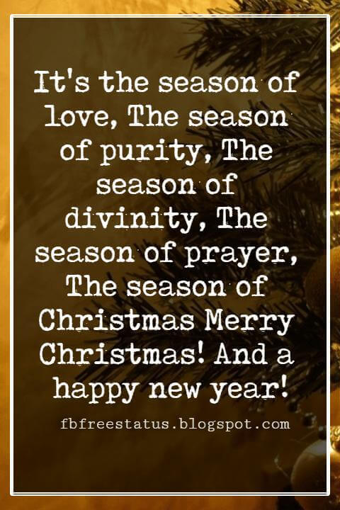 Christmas Card Greetings Wording, It's the season of love, The season of purity, The season of divinity, The season of prayer, The season of Christmas Merry Christmas! And a happy new year!