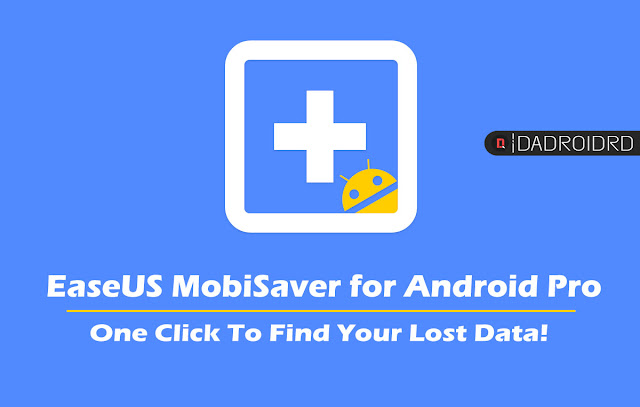 EaseUS MobiSaver for Android Pro bisa kembalikan data di Android yang telah terhapus seutuhnya