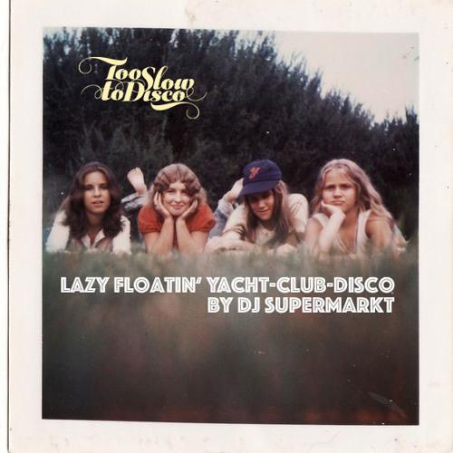 A Lazy Floatin' Yacht-Club-Disco Mix von Dj Supermarkt | Too Slow To Disco