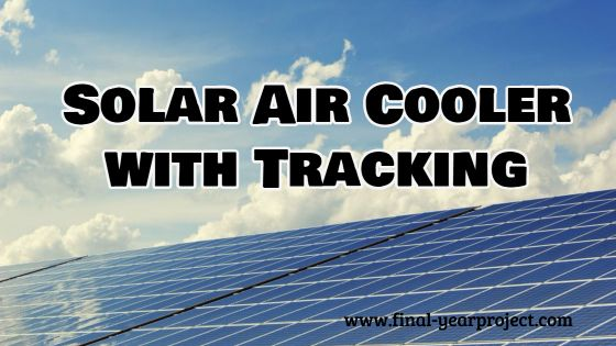 Mechanical Engineering Project on Solar Air Cooler with Tracking