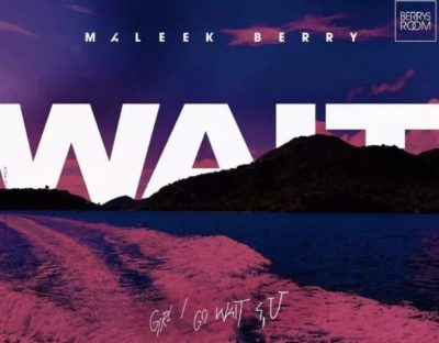 [Music] Maleek Berry – Wait-www.mp3made.com.ng