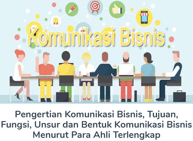 Definisi Pengertian Komunikasi Bisnis Beserta Tujuan, Fungsi, Unsur dan Bentuk Komunikasi Bisnis Menurut Para Ahli Terlengkap