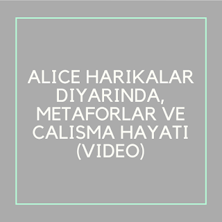 Alice Harikalar Diyarinda, Metaforlar ve Calisma Hayati (Video)
