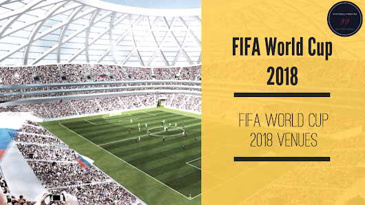 FIFA World Cup 2018 Host Cities, Venues, Stadium Names, Seating Capacity, Map & Location