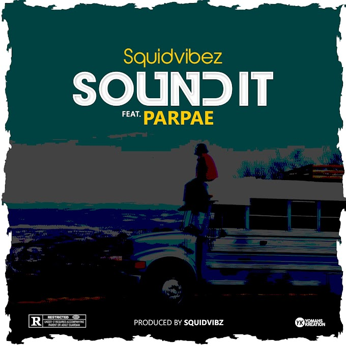 "Music: Squidvibez Ft Parpae - ""Sound It"""