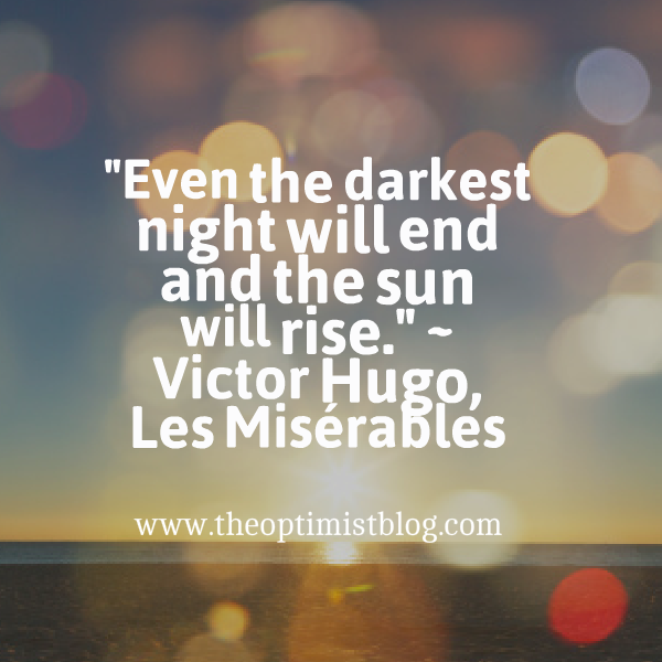 """Even the darkest night will end and the sun will rise."" ~ Victor Hugo, Les Misérables"