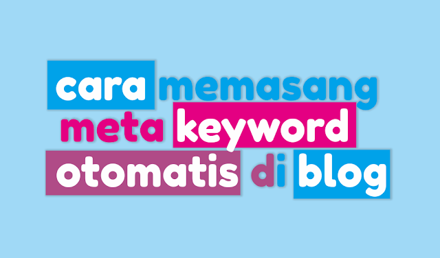 2 Cara Memasang Meta Keywords Yang Otomatis Di Blog