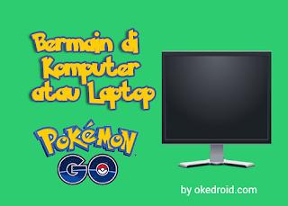 Tips Cara Mudah Bermain Pokemon Go di Komputer atau Laptop