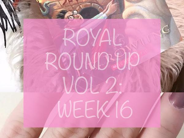 Royal Round Up, Vol 2: Week 16