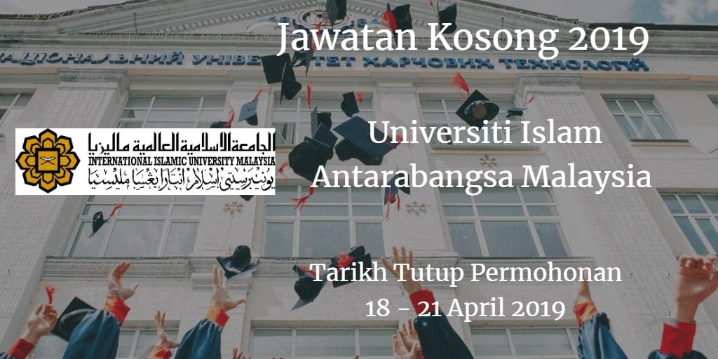 Jawatan Kosong UIAM 18 - 21 April 2019