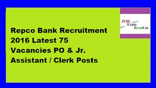 Repco Bank Recruitment 2016 Latest 75 Vacancies PO & Jr. Assistant / Clerk Posts