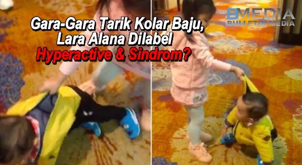 (Video) Gara-Gara Tarik Kolar Baju, Lara Alana Dilabel Hyperactive & Sindrom?