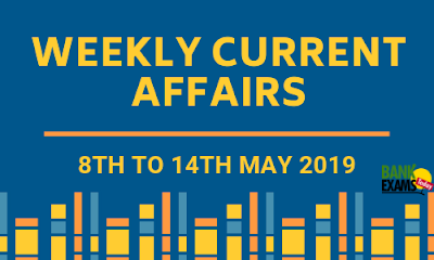 Weekly Current Affairs: 8th to 14th May 2019
