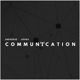 New Music: 2ndVerse – Communication Featuring Oshea