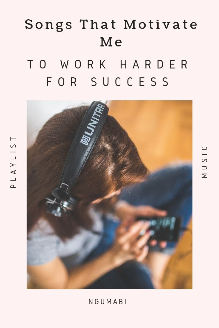Songs That Motivate Me To Work Harder For Success