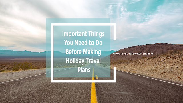 Important Things You Need to Do Before Making Holiday Travel Plans  via  www.productreviewmom.com