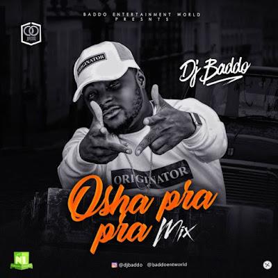 Mixtape] DJ Baddo – Osha Pra Pra Mix